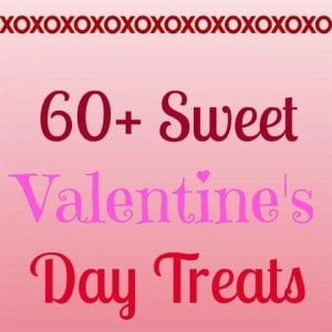 60+ Sweet Valentine's Day Treats