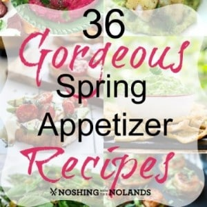 36 Gorgeous Spring Appetizer Recipes