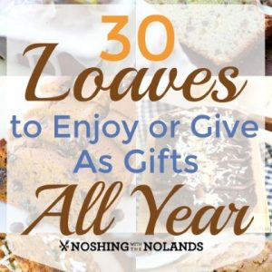 30 Loaves to Enjoy or Give as Gifts All Year