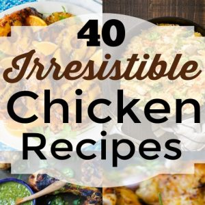 40 Irresistible Chicken Recipes