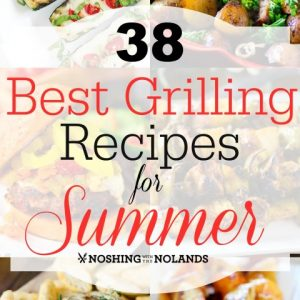 38 Best Grilling Recipes for Summer