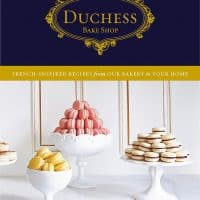 Duchess Bake Shop: French-Inspired Recipes from Our Bakery to Your Home Hardcover