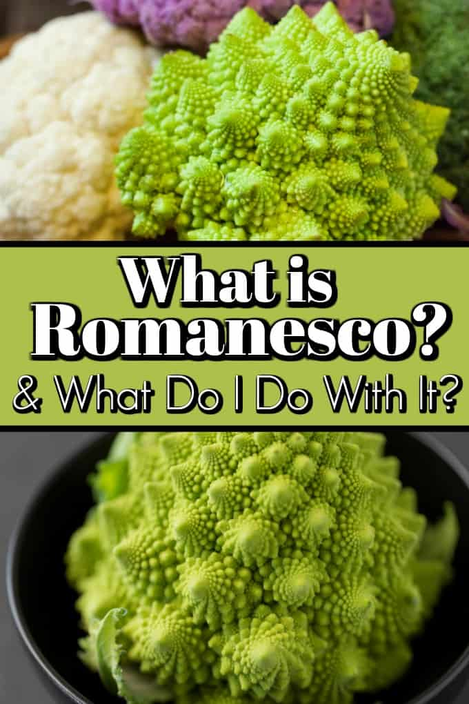 What is Romanesco? & What Do I Do With It?